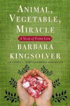 ANIMAL, VEGETABLE, MIRACLE by Barbara Kingsolver (et al)